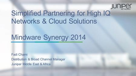 Copyright © 2014 Juniper Networks, Inc. 1 Simplified Partnering for High IQ Networks & Cloud Solutions Mindware Synergy 2014 Fadi Chami Distribution &