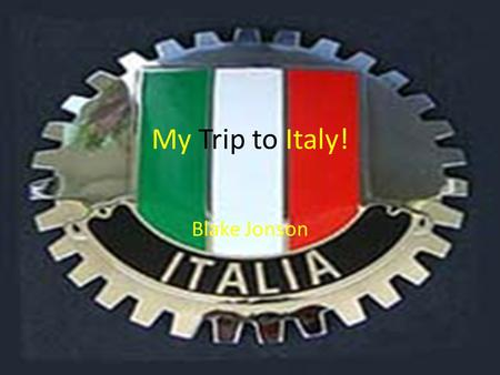 My Trip to Italy! Blake Jonson. Itinerary 1 st of June to Japan ariving at Japan on 2 nd of June leaving Japan on the 2 nd of June arriving at Rome on.
