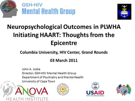 Neuropsychological Outcomes in PLWHA Initiating HAART: Thoughts from the Epicentre Columbia University, HIV Center, Grand Rounds 03 March 2011 John A.