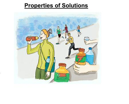 Properties of Solutions. CA Standards Students know the definitions of solute and solvent. Students know how to describe the dissolving process at the.