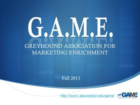  GREYHOUND ASSOCIATION FOR MARKETING ENRICHMENT Fall 2013