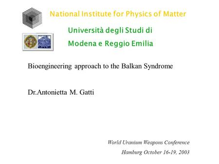 National Institute for Physics of Matter Università degli Studi di Modena e Reggio Emilia Bioengineering approach to the Balkan Syndrome Dr.Antonietta.