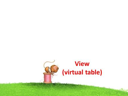 View (virtual table). View A VIEW is a virtual table A view contains rows and columns, just like a real table. The fields in a view are fields from one.