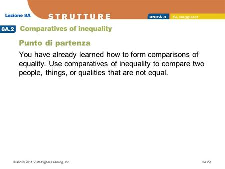 © and ® 2011 Vista Higher Learning, Inc.8A.2-1 Punto di partenza You have already learned how to form comparisons of equality. Use comparatives of inequality.