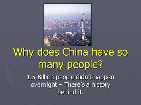 Why does China have so many people? 1.5 Billion people didn't happen overnight – There's a history behind it.