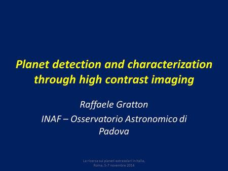 Planet detection and characterization through high contrast imaging Raffaele Gratton INAF – Osservatorio Astronomico di Padova La ricerca sui pianeti extrasolari.