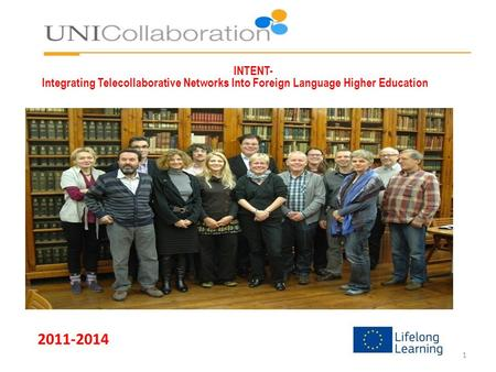 INTENT- Integrating Telecollaborative Networks Into Foreign Language Higher Education 2011-2014 1.