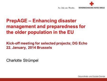 Gesundheits- und Soziale Dienste Charlotte Strümpel PrepAGE – Enhancing disaster management and preparedness for the older population in the EU Kick-off.