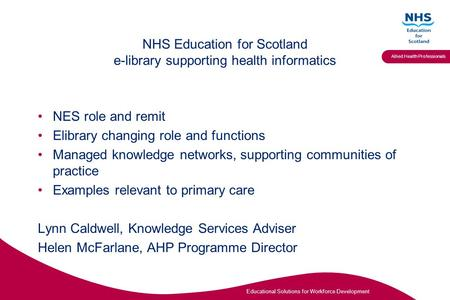 Educational Solutions for Workforce Development Allied Health Professionals NHS Education for Scotland e-library supporting health informatics NES role.