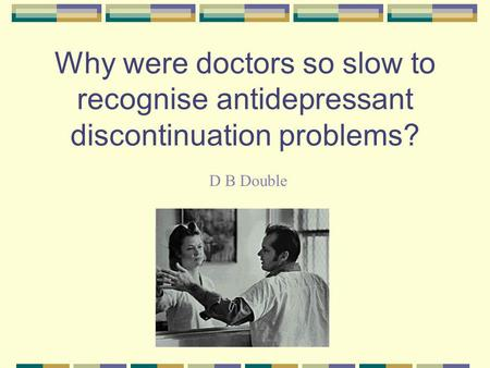 Why were doctors so slow to recognise antidepressant discontinuation problems? D B Double.