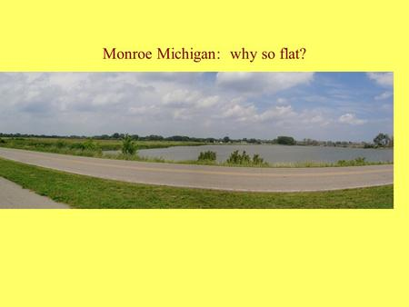 Monroe Michigan: why so flat?. No sand dunes, no rocky shores?