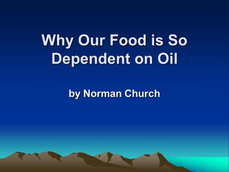 Why Our Food is So Dependent on Oil by Norman Church.
