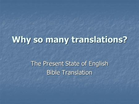 Why so many translations? The Present State of English Bible Translation.