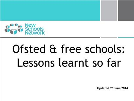 Ofsted & free schools: Lessons learnt so far Updated 6 th June 2014.