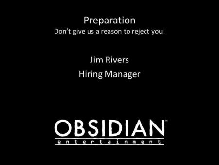 Preparation Don't give us a reason to reject you! Jim Rivers Hiring Manager.