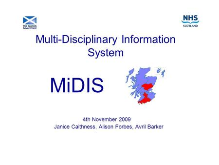 Multi-Disciplinary Information System 4th November 2009 Janice Caithness, Alison Forbes, Avril Barker MiDIS.