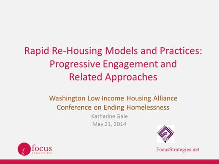 Rapid Re-Housing Models and Practices: Progressive Engagement and Related Approaches Washington Low Income Housing Alliance Conference on Ending Homelessness.
