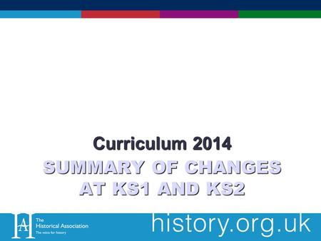 SUMMARY OF CHANGES AT KS1 AND KS2 Curriculum 2014.