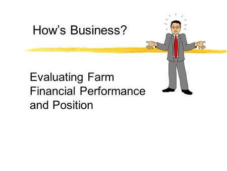 Evaluating Farm Financial Performance and Position How's Business?