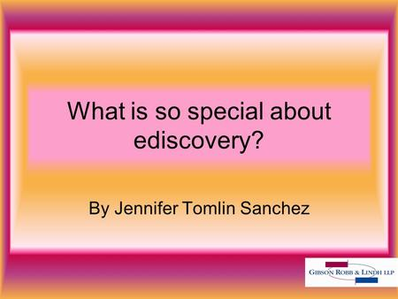 What is so special about ediscovery? By Jennifer Tomlin Sanchez.