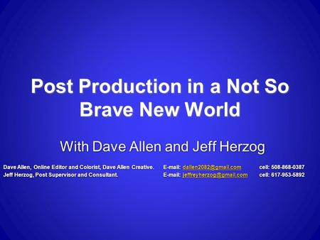 Post Production in a Not So Brave New World With Dave Allen and Jeff Herzog Dave Allen, Online Editor and Colorist, Dave Allen Creative.