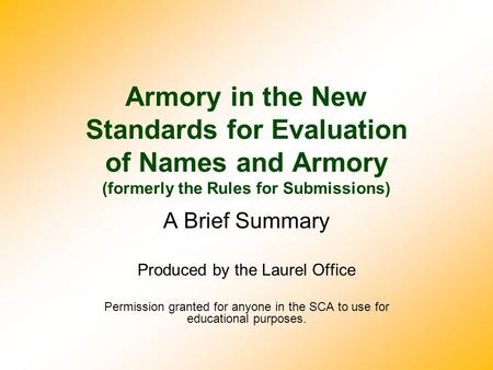 Armory in the New Standards for Evaluation of Names and Armory (formerly the Rules for Submissions) A Brief Summary Produced by the Laurel Office Permission.