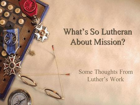 What's So Lutheran About Mission? Some Thoughts From Luther's Work.