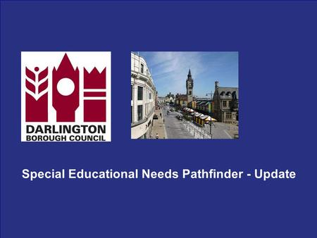 "Special Educational Needs Pathfinder - Update. SEN Pathfinders 20 Pathfinders, covering 31 local authorities and their Primary Care Trust Partners ""the."