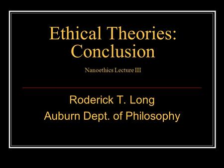 Ethical Theories: Conclusion Nanoethics Lecture III