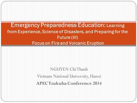 NGUYEN Chi Thanh Vietnam National University, Hanoi APEC Tsukuba Conference 2014 Emergency Preparedness Education: Learning from Experience, Science of.
