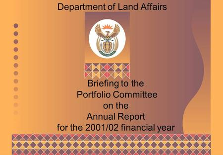 Briefing to the Portfolio Committee on the Annual Report for the 2001/02 financial year Department of Land Affairs.