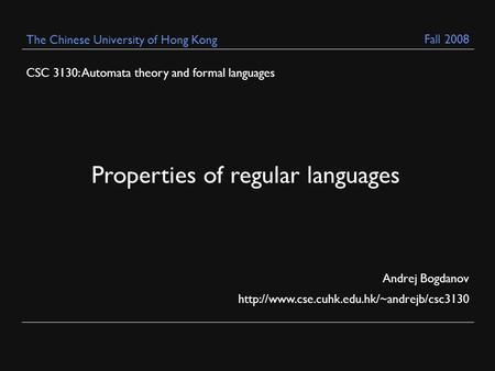 CSC 3130: Automata theory and formal languages Andrej Bogdanov  The Chinese University of Hong Kong Properties.