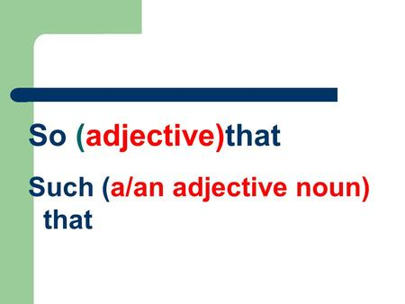 So (adjective)that Such (a/an adjective noun) that.