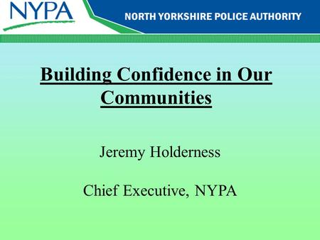 Building Confidence in Our Communities Jeremy Holderness Chief Executive, NYPA.