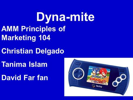 Dyna-mite AMM Principles of Marketing 104 Christian Delgado Tanima Islam David Far fan.