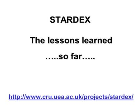 STARDEX The lessons learned  …..so far…..