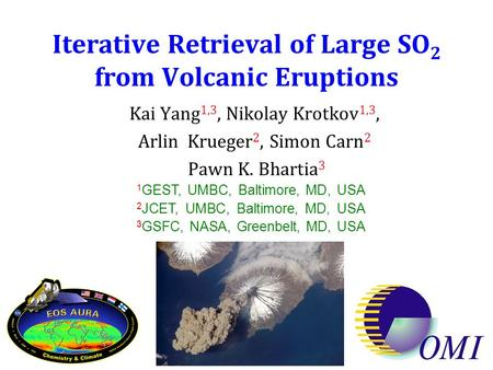 OMI Science Team Meeting 24 – 27 June 2008, FMI Iterative Retrieval of Large SO 2 from Volcanic Eruptions Kai Yang 1,3, Nikolay Krotkov 1,3, Arlin Krueger.