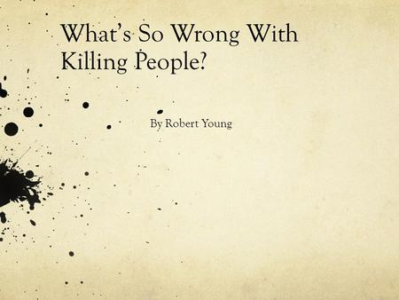 What's So Wrong With Killing People? By Robert Young.