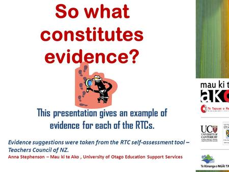 So what constitutes evidence? This presentation gives an example of evidence for each of the RTCs. Evidence suggestions were taken from the RTC self-assessment.