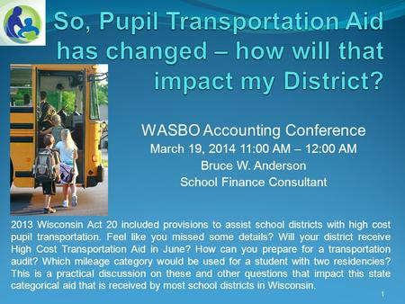 WASBO Accounting Conference March 19, 2014 11:00 AM – 12:00 AM Bruce W. Anderson School Finance Consultant 1 2013 Wisconsin Act 20 included provisions.