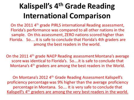 Kalispell's 4 th Grade Reading International Comparison On the 2011 4 th grade PIRLS international Reading assessment, Florida's performance was compared.
