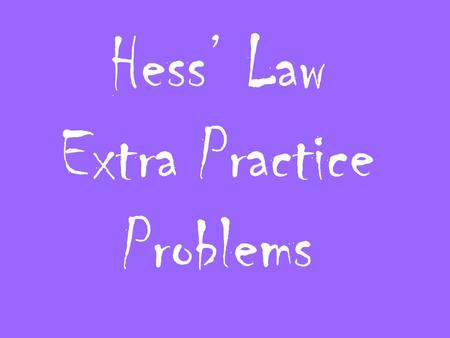 Hess' Law Extra Practice Problems. 1.From the following enthalpy changes, S (s) + 3 / 2 O 2 (g)  SO 3 (g)  H  =  395.2 kJ 2 SO 2 (g) + O 2 (g)  2.