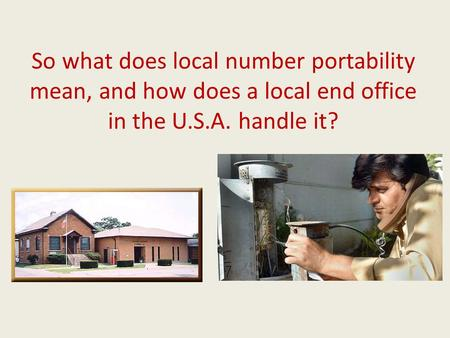 So what does local number portability mean, and how does a local end office in the U.S.A. handle it?