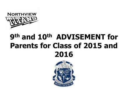 9 th and 10 th ADVISEMENT for Parents for Class of 2015 and 2016.