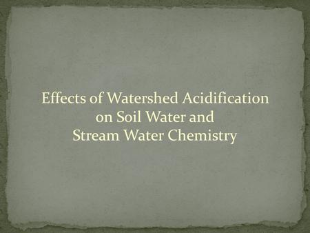 Effects of Watershed Acidification on Soil Water and Stream Water Chemistry.