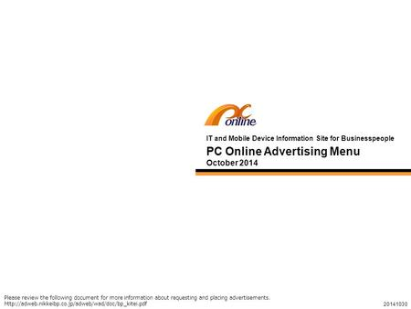 1 PC Online Advertising Menu October 2014 IT and Mobile Device Information Site for Businesspeople 20141030 Please review the following document for more.