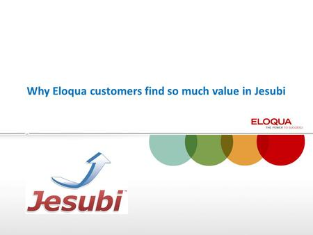 Why Eloqua customers find so much value in Jesubi.