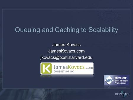 Queuing and Caching to Scalability James Kovacs