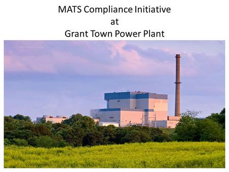 MATS Compliance Initiative at Grant Town Power Plant.