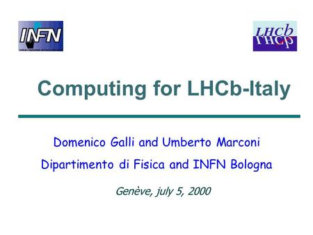 Computing for LHCb-Italy Domenico Galli and Umberto Marconi Dipartimento di Fisica and INFN Bologna Genève, july 5, 2000.